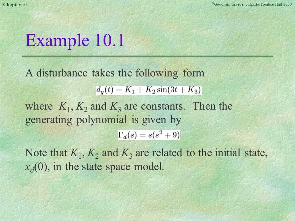 © Goodwin, Graebe, Salgado, Prentice Hall 2000 Chapter 10 Example 10.1 A disturbance takes the following form where K 1, K 2 and K 3 are constants.