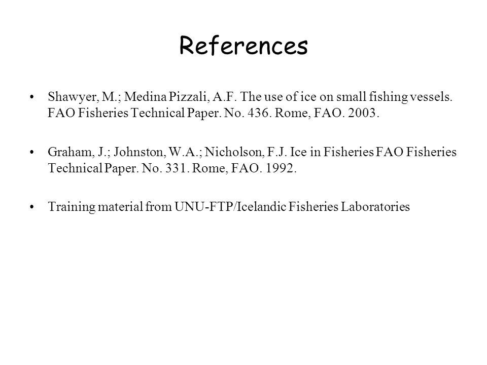 References Shawyer, M.; Medina Pizzali, A.F. The use of ice on small fishing vessels.