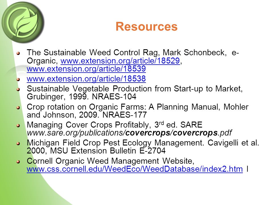 Resources The Sustainable Weed Control Rag, Mark Schonbeck, e- Organic, www.extension.org/article/18529, www.extension.org/article/18539www.extension.