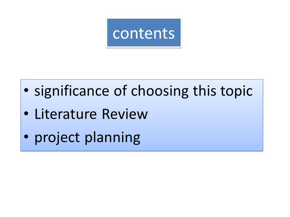 contents significance of choosing this topic Literature Review project planning significance of choosing this topic Literature Review project planning