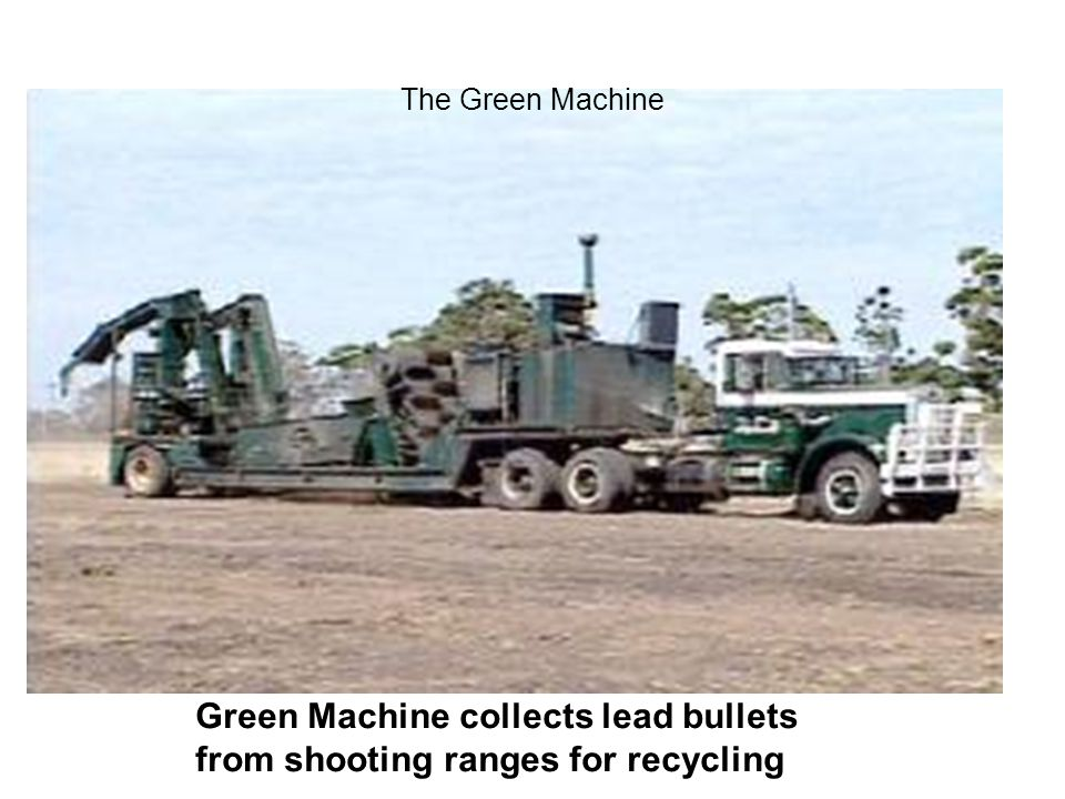 Green Machine collects lead bullets from shooting ranges for recycling The Green Machine
