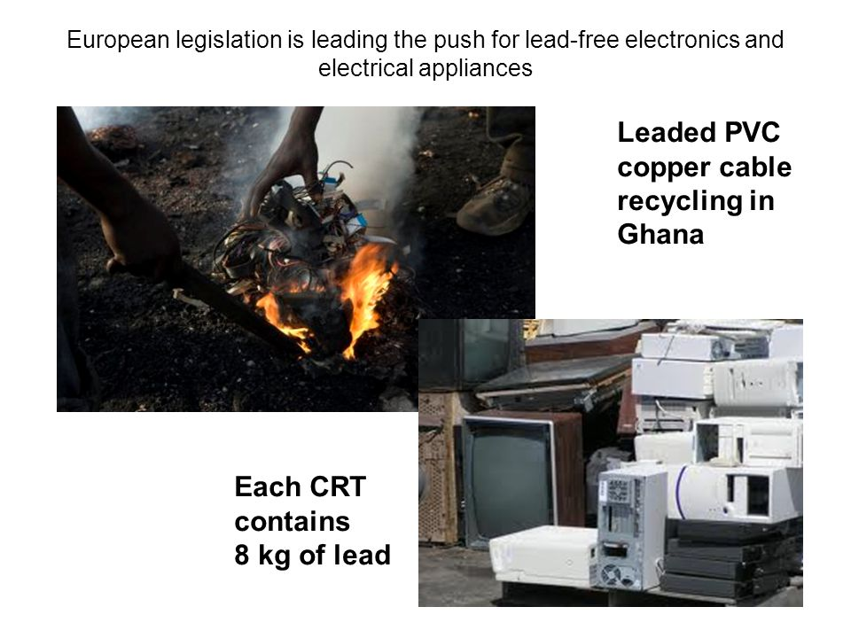 Leaded PVC copper cable recycling in Ghana Each CRT contains 8 kg of lead European legislation is leading the push for lead-free electronics and electrical appliances