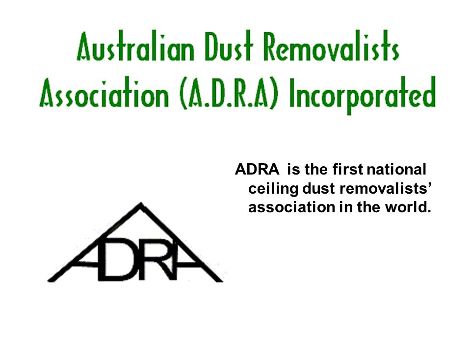 is the first national ceiling dust removalists' association in the world. ADRA