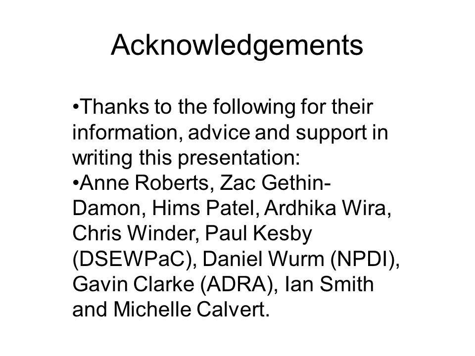 Acknowledgements Thanks to the following for their information, advice and support in writing this presentation: Anne Roberts, Zac Gethin- Damon, Hims