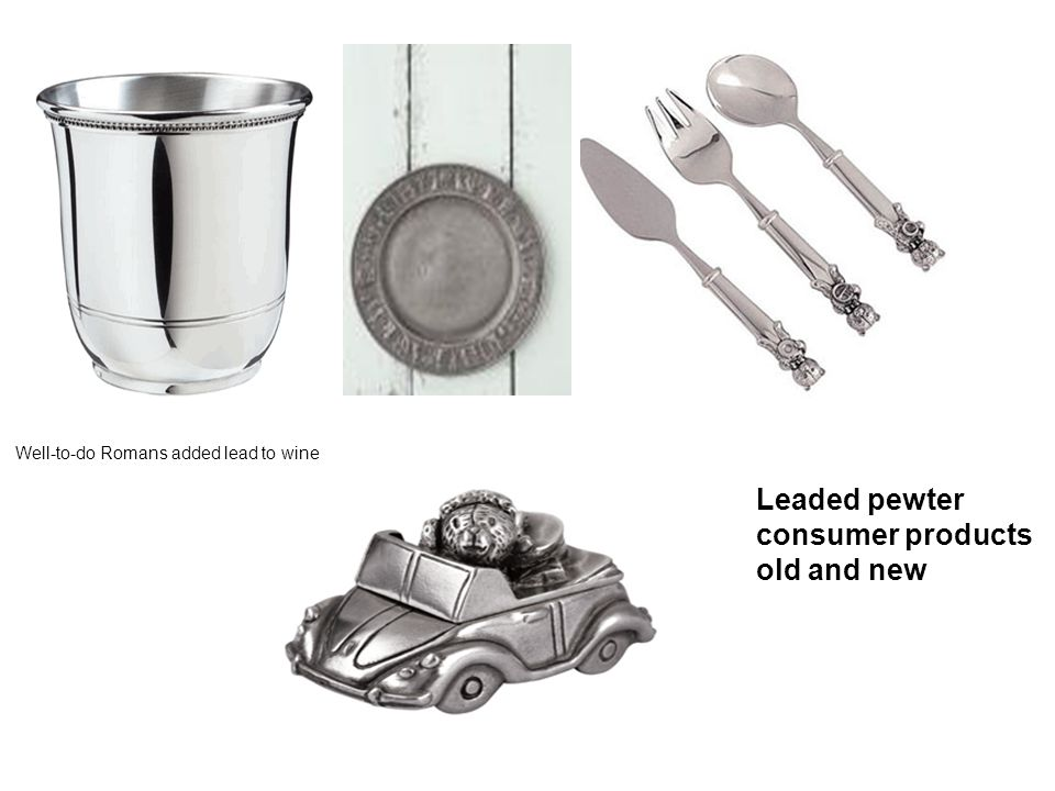 Leaded pewter consumer products old and new Well-to-do Romans added lead to wine