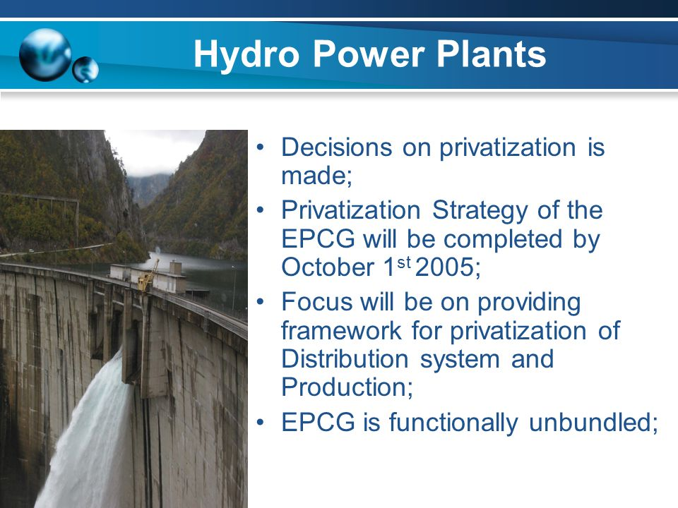 Hydro Power Plants Decisions on privatization is made; Privatization Strategy of the EPCG will be completed by October 1 st 2005; Focus will be on pro