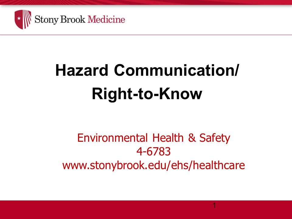 Environmental Health & Safety 4-6783 www.stonybrook.edu/ehs/healthcare Hazard Communication/ Right-to-Know 1