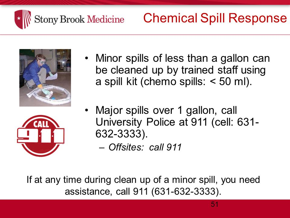Chemical Spill Response Minor spills of less than a gallon can be cleaned up by trained staff using a spill kit (chemo spills: < 50 ml).