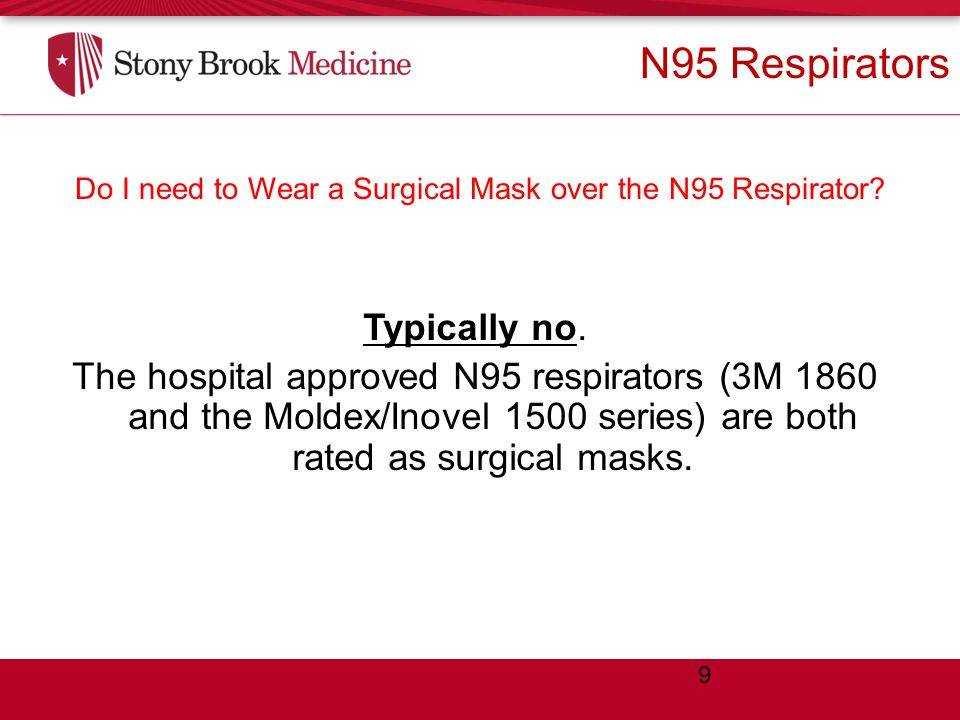 Do I need to Wear a Surgical Mask over the N95 Respirator.