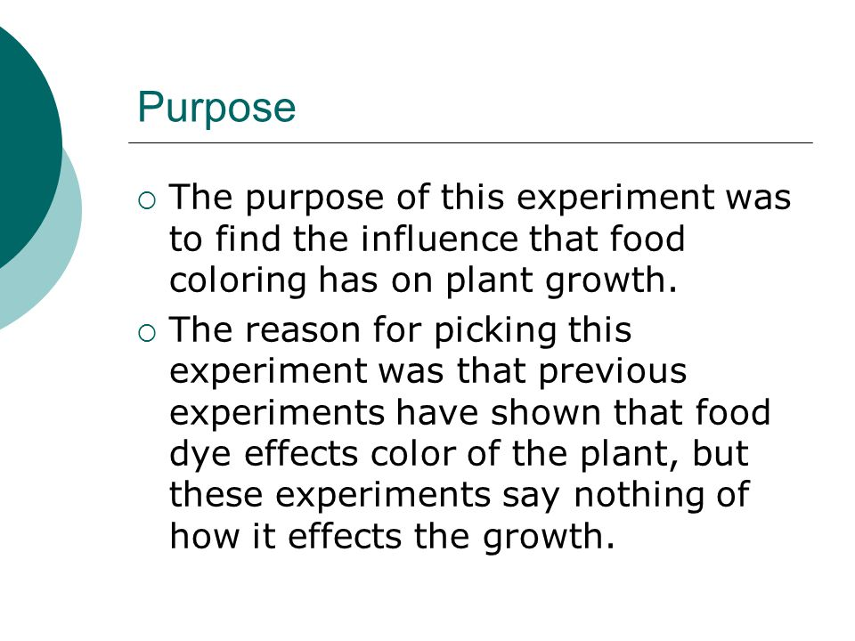 Purpose  The purpose of this experiment was to find the influence that food coloring has on plant growth.
