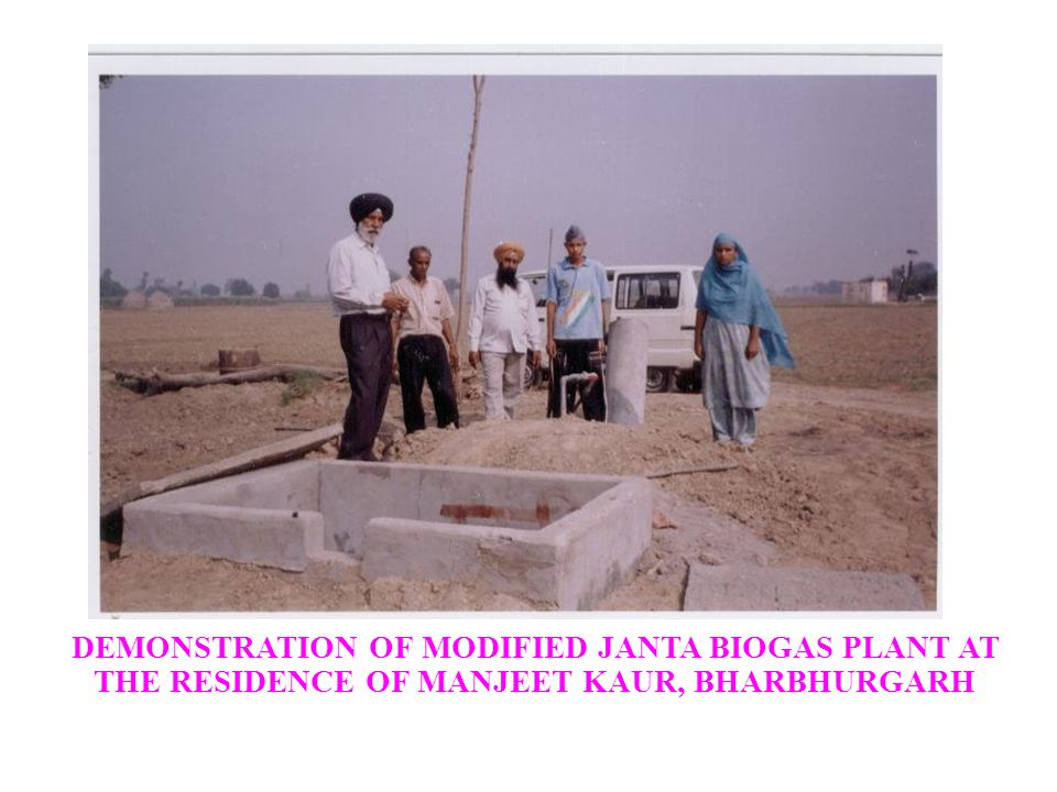 DEMONSTRATION OF MODIFIED JANTA BIOGAS PLANT AT THE RESIDENCE OF MANJEET KAUR, BHARBHURGARH