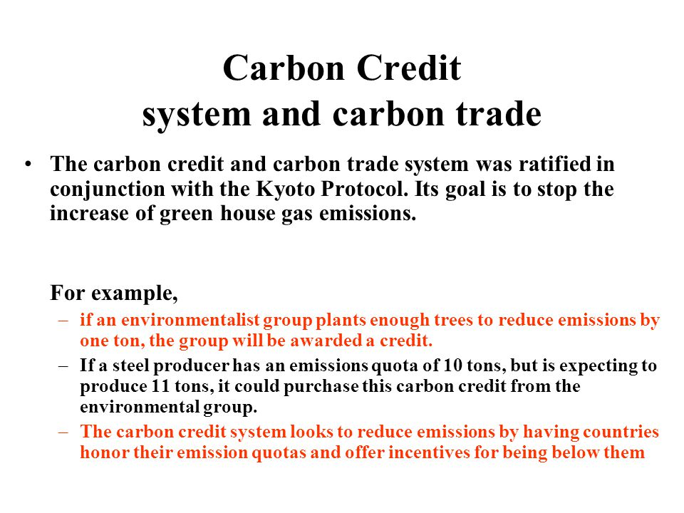 Carbon Credit system and carbon trade The carbon credit and carbon trade system was ratified in conjunction with the Kyoto Protocol.