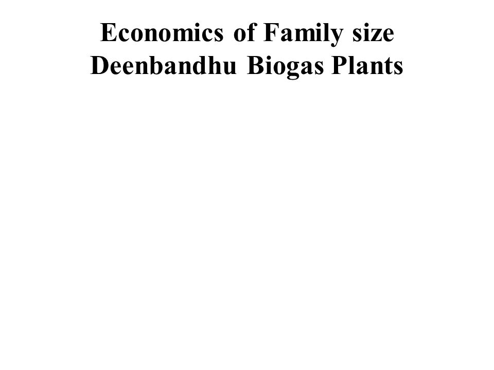 Economics of Family size Deenbandhu Biogas Plants