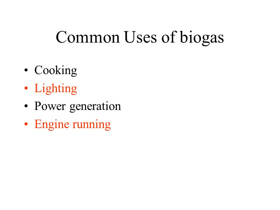 Common Uses of biogas Cooking Lighting Power generation Engine running