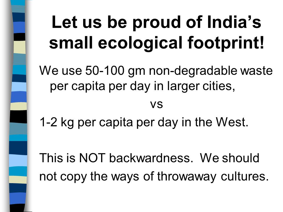 Let us be proud of India's small ecological footprint.