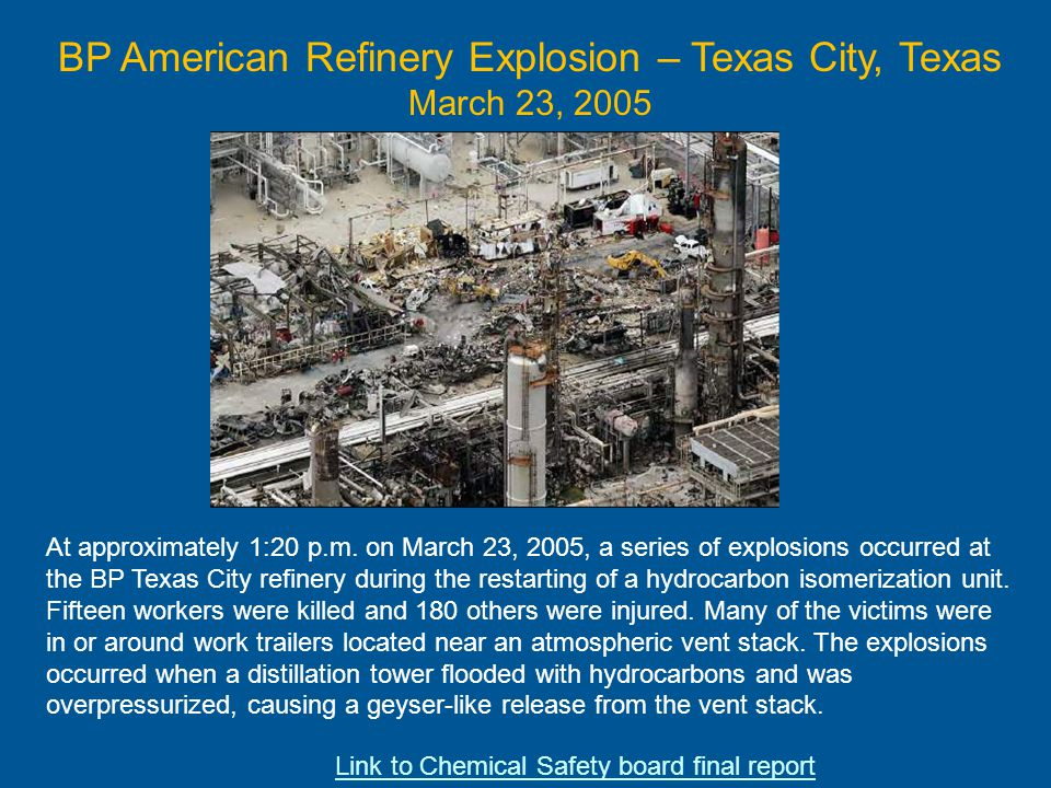 BP American Refinery Explosion – Texas City, Texas March 23, 2005 At approximately 1:20 p.m. on March 23, 2005, a series of explosions occurred at the