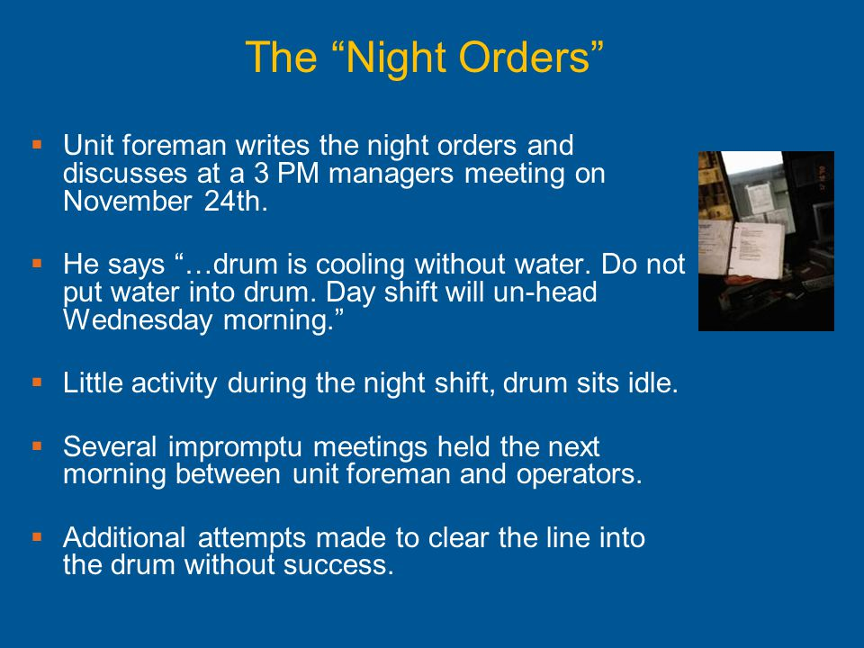 "The ""Night Orders""  Unit foreman writes the night orders and discusses at a 3 PM managers meeting on November 24th.  He says ""…drum is cooling witho"