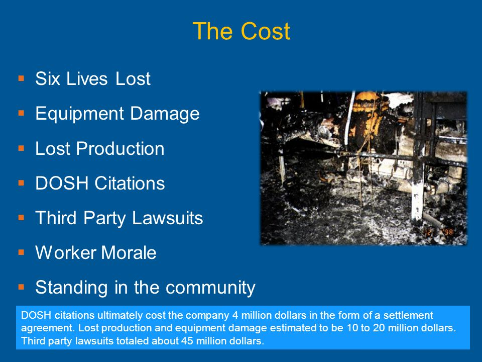 The Cost  Six Lives Lost  Equipment Damage  Lost Production  DOSH Citations  Third Party Lawsuits  Worker Morale  Standing in the community DOS