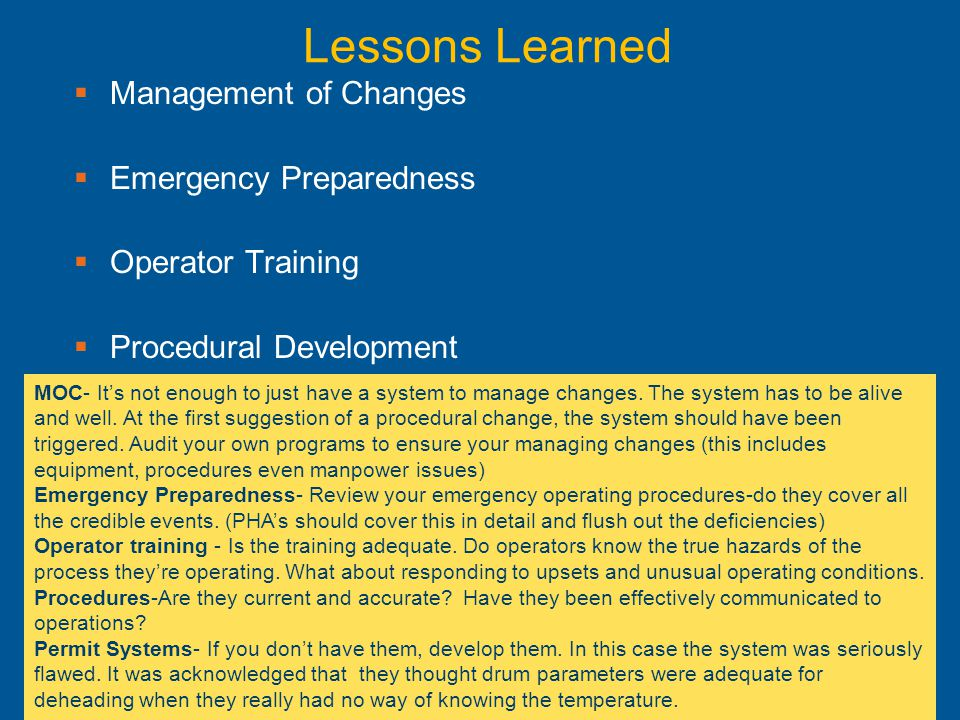 Lessons Learned  Management of Changes  Emergency Preparedness  Operator Training  Procedural Development  Permit Systems MOC- It's not enough to