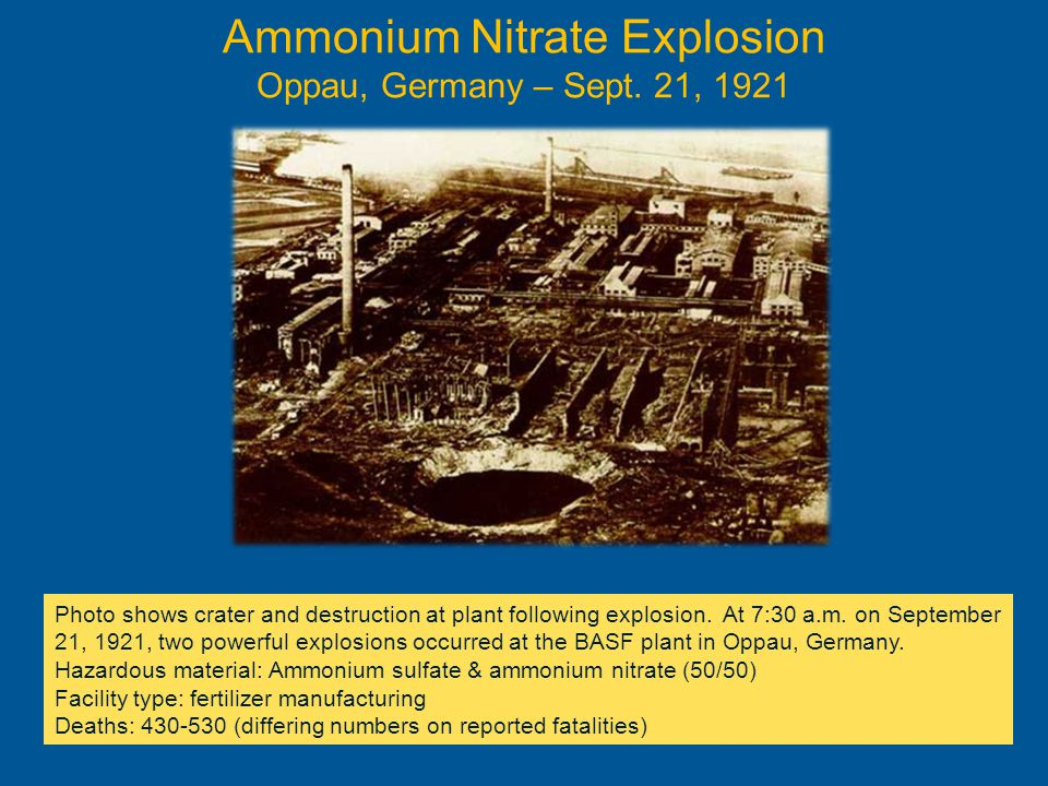 Ammonium Nitrate Explosion Oppau, Germany – Sept. 21, 1921 Photo shows crater and destruction at plant following explosion. At 7:30 a.m. on September