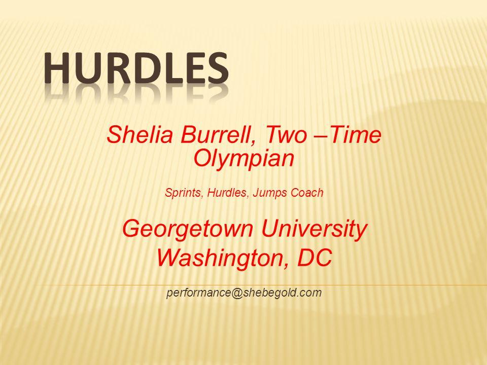 Shelia Burrell, Two –Time Olympian Sprints, Hurdles, Jumps Coach Georgetown University Washington, DC performance@shebegold.com