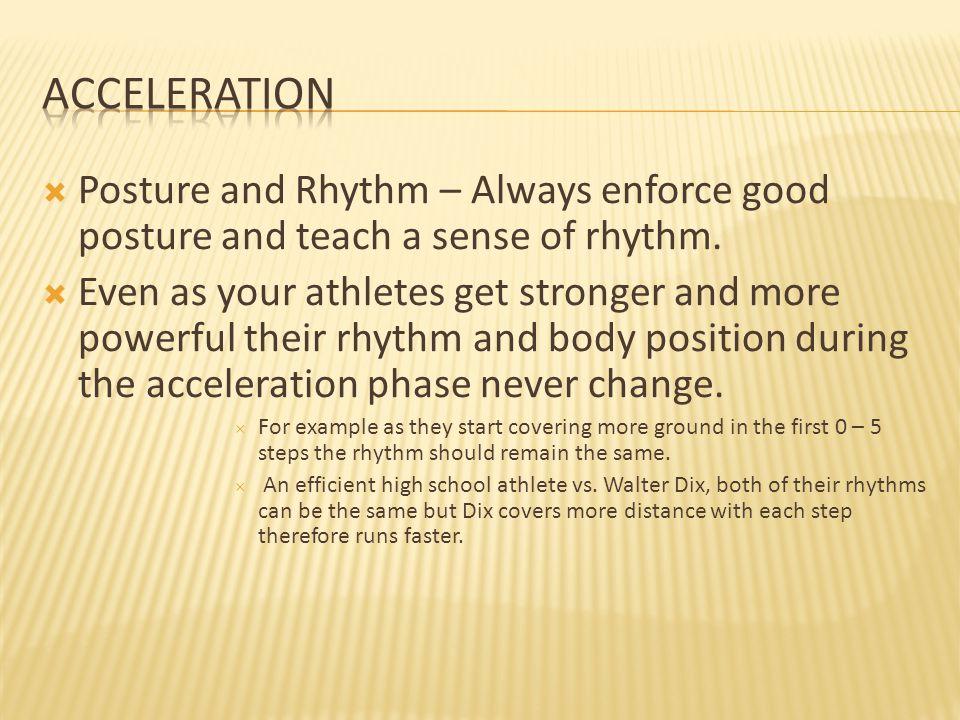  Posture and Rhythm – Always enforce good posture and teach a sense of rhythm.