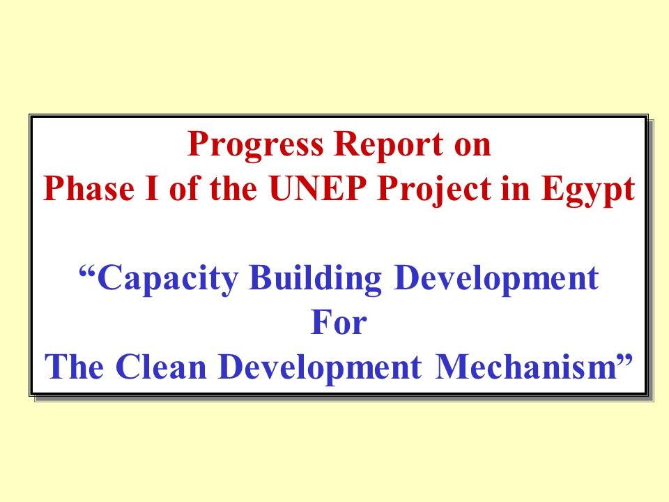 """Progress Report on Phase I of the UNEP Project in Egypt """"Capacity Building Development For The Clean Development Mechanism"""" Progress Report on Phase I"""