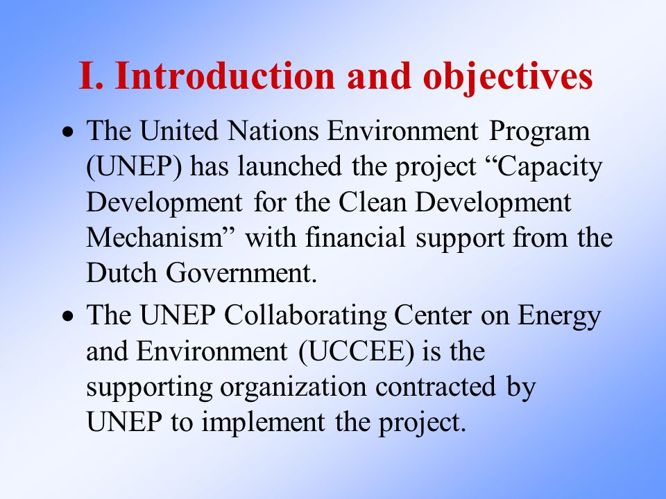 """I. Introduction and objectives  The United Nations Environment Program (UNEP) has launched the project """"Capacity Development for the Clean Developmen"""