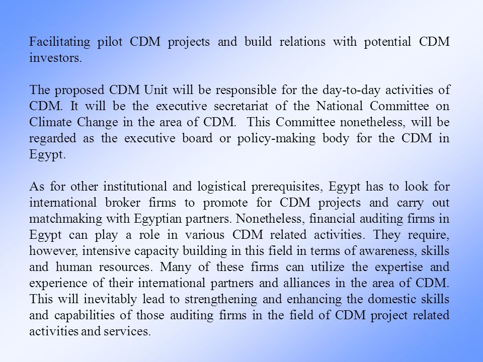 The proposed CDM Unit will be responsible for the day-to-day activities of CDM. It will be the executive secretariat of the National Committee on Clim