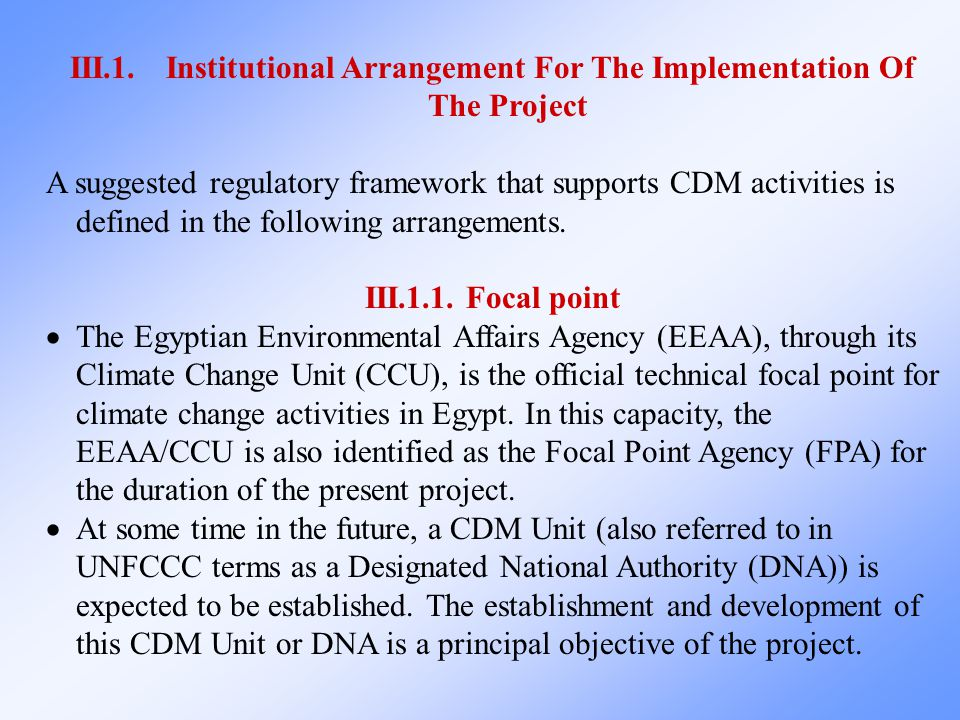 III.1.Institutional Arrangement For The Implementation Of The Project A suggested regulatory framework that supports CDM activities is defined in the