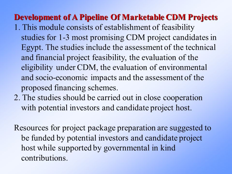 Development of A Pipeline Of Marketable CDM Projects 1. This module consists of establishment of feasibility studies for 1-3 most promising CDM projec