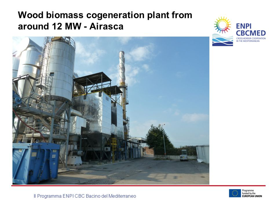Il Programma ENPI CBC Bacino del Mediterraneo Wood biomass cogeneration plant from around 12 MW - Airasca