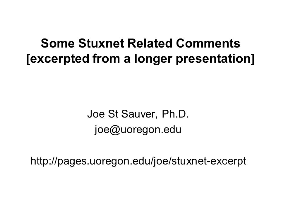 Some Stuxnet Related Comments [excerpted from a longer presentation] Joe St Sauver, Ph.D.