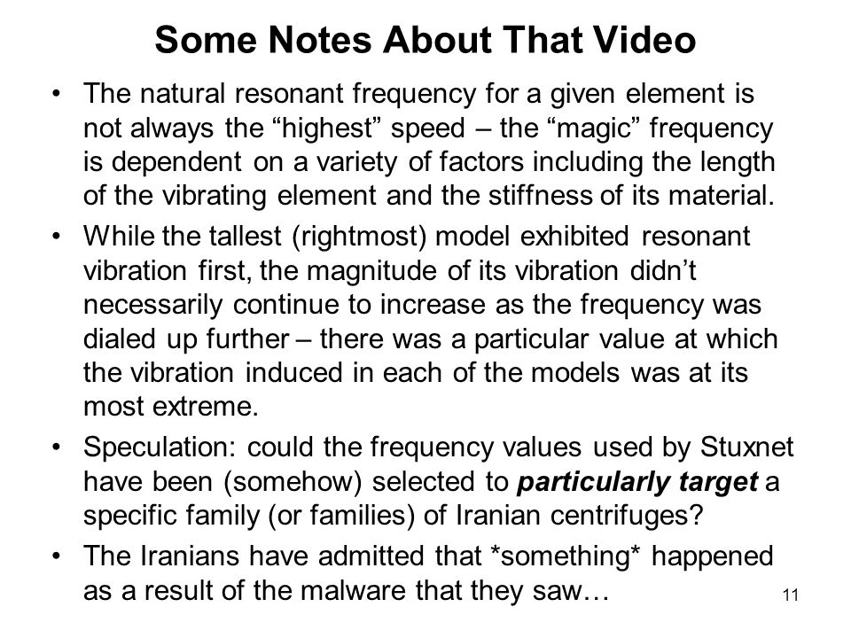 11 Some Notes About That Video The natural resonant frequency for a given element is not always the highest speed – the magic frequency is dependent on a variety of factors including the length of the vibrating element and the stiffness of its material.