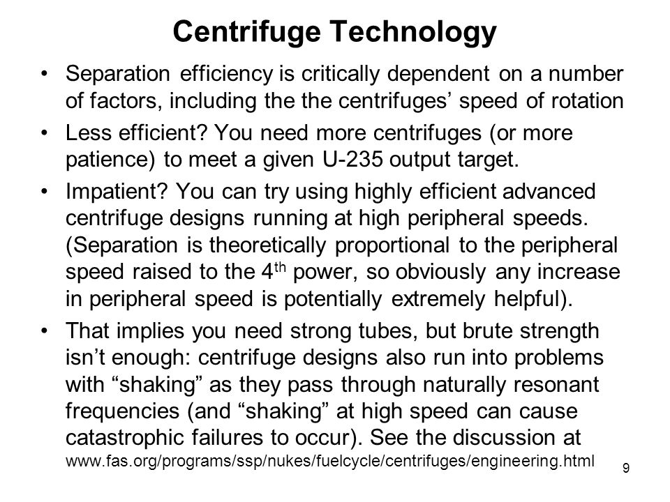9 Centrifuge Technology Separation efficiency is critically dependent on a number of factors, including the the centrifuges' speed of rotation Less efficient.