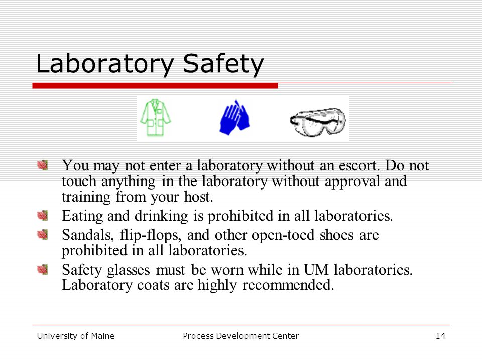 University of MaineProcess Development Center14 Laboratory Safety You may not enter a laboratory without an escort.