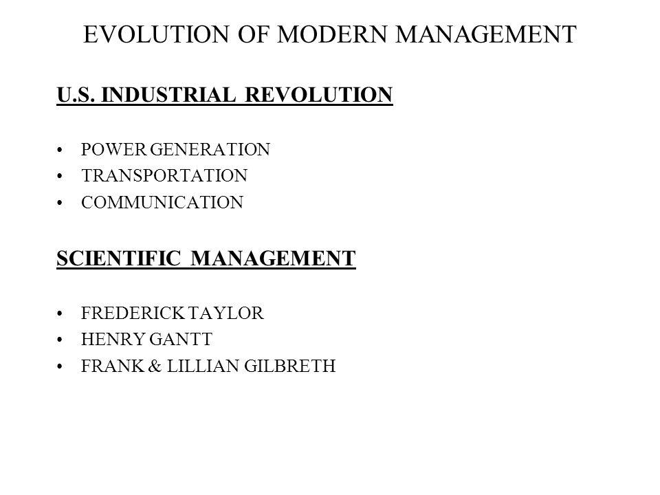 EVOLUTION OF MODERN MANAGEMENT U.S. INDUSTRIAL REVOLUTION POWER GENERATION TRANSPORTATION COMMUNICATION SCIENTIFIC MANAGEMENT FREDERICK TAYLOR HENRY G