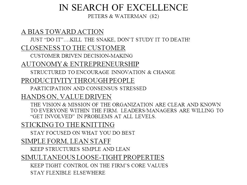 """IN SEARCH OF EXCELLENCE PETERS & WATERMAN (82) A BIAS TOWARD ACTION JUST """"DO IT""""….KILL THE SNAKE, DON'T STUDY IT TO DEATH! CLOSENESS TO THE CUSTOMER C"""