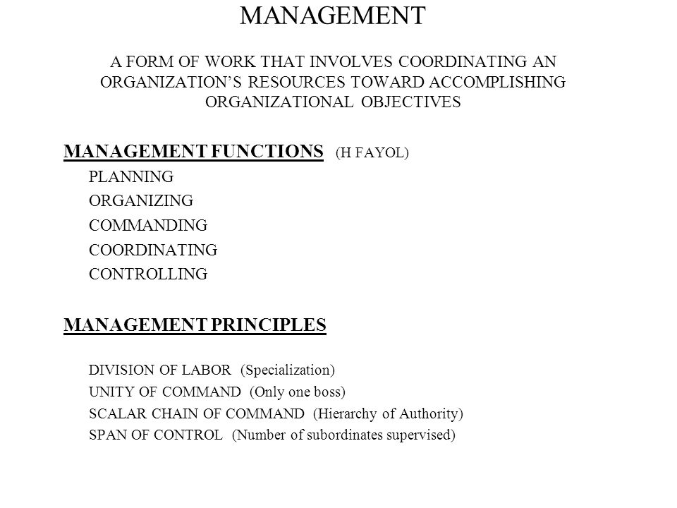MANAGEMENT A FORM OF WORK THAT INVOLVES COORDINATING AN ORGANIZATION'S RESOURCES TOWARD ACCOMPLISHING ORGANIZATIONAL OBJECTIVES MANAGEMENT FUNCTIONS (