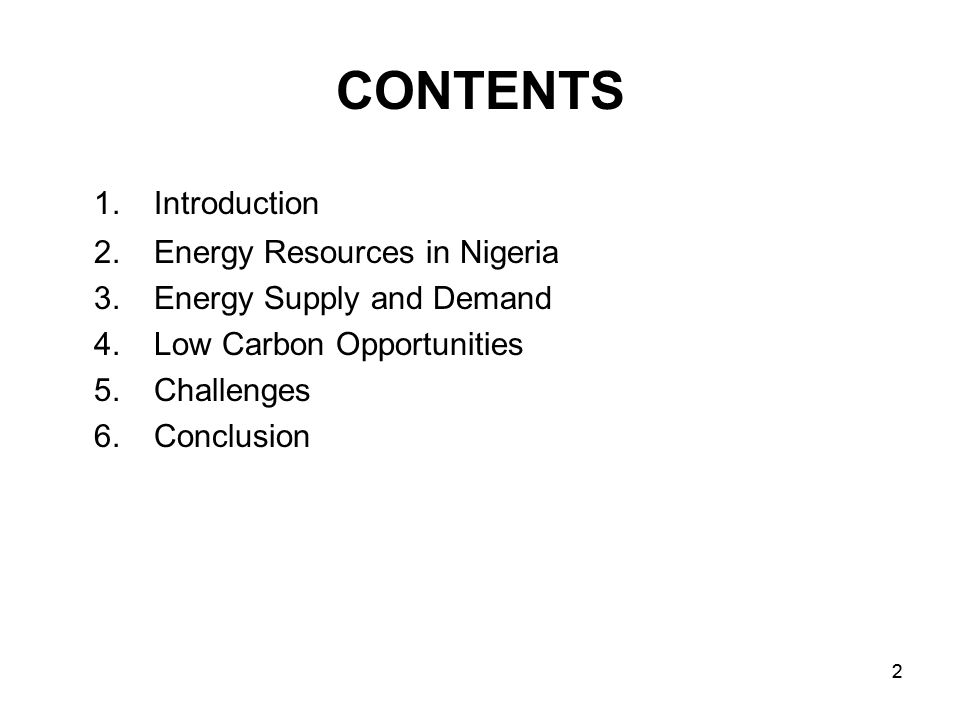 22 CONTENTS 1.Introduction 2.Energy Resources in Nigeria 3.Energy Supply and Demand 4.Low Carbon Opportunities 5.Challenges 6.Conclusion