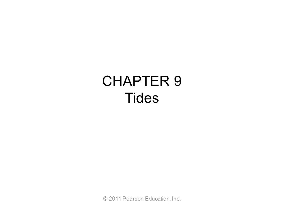 © 2011 Pearson Education, Inc. CHAPTER 9 Tides