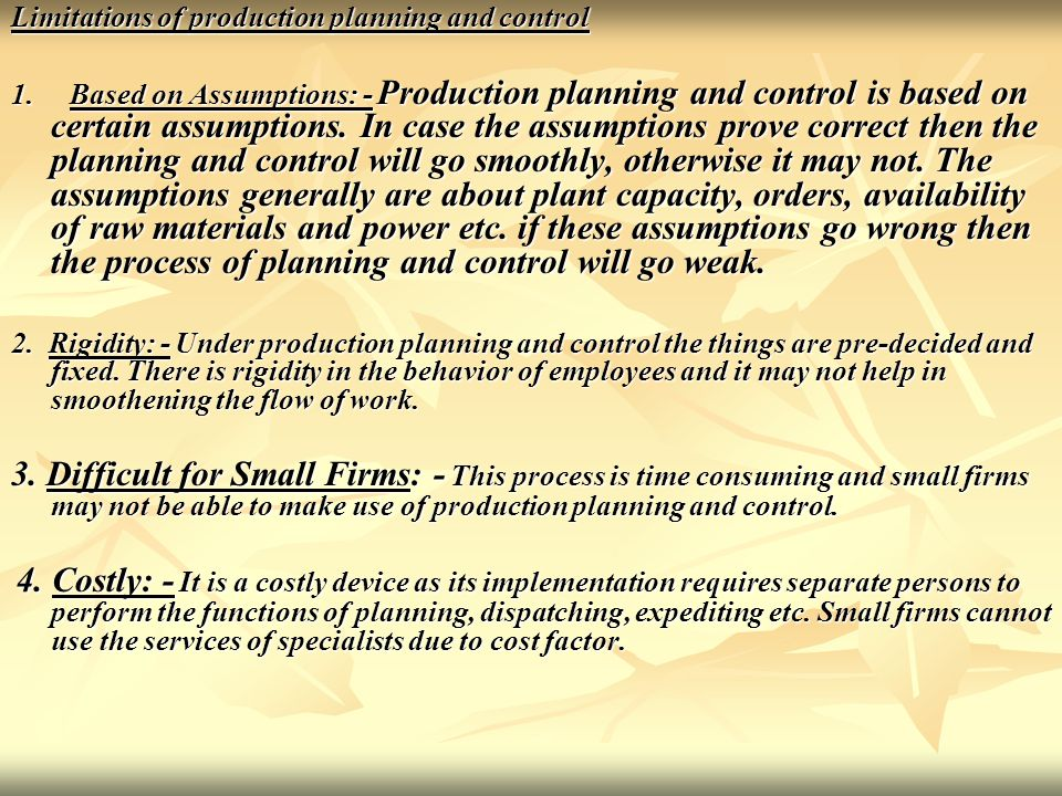 Limitations of production planning and control 1. Based on Assumptions: - Production planning and control is based on certain assumptions. In case the