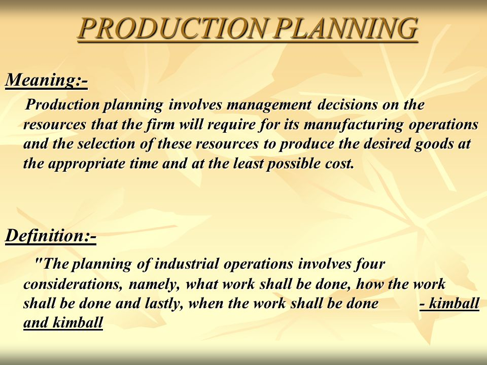 PRODUCTION PLANNING PRODUCTION PLANNINGMeaning:- Production planning involves management decisions on the resources that the firm will require for its