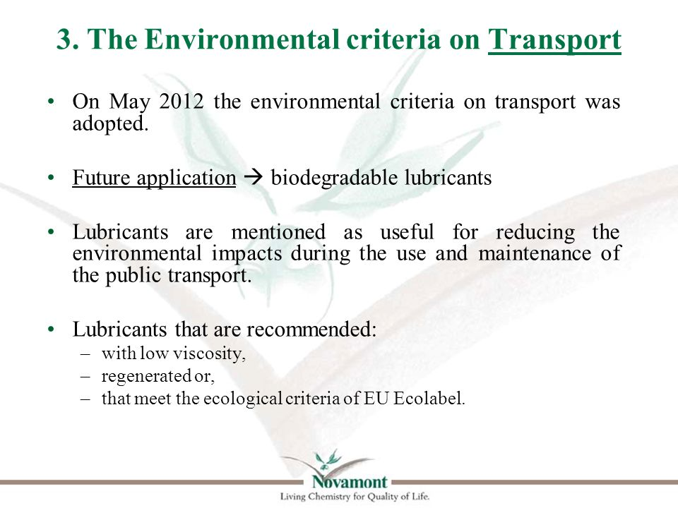 3. The Environmental criteria on Transport On May 2012 the environmental criteria on transport was adopted. Future application  biodegradable lubrica