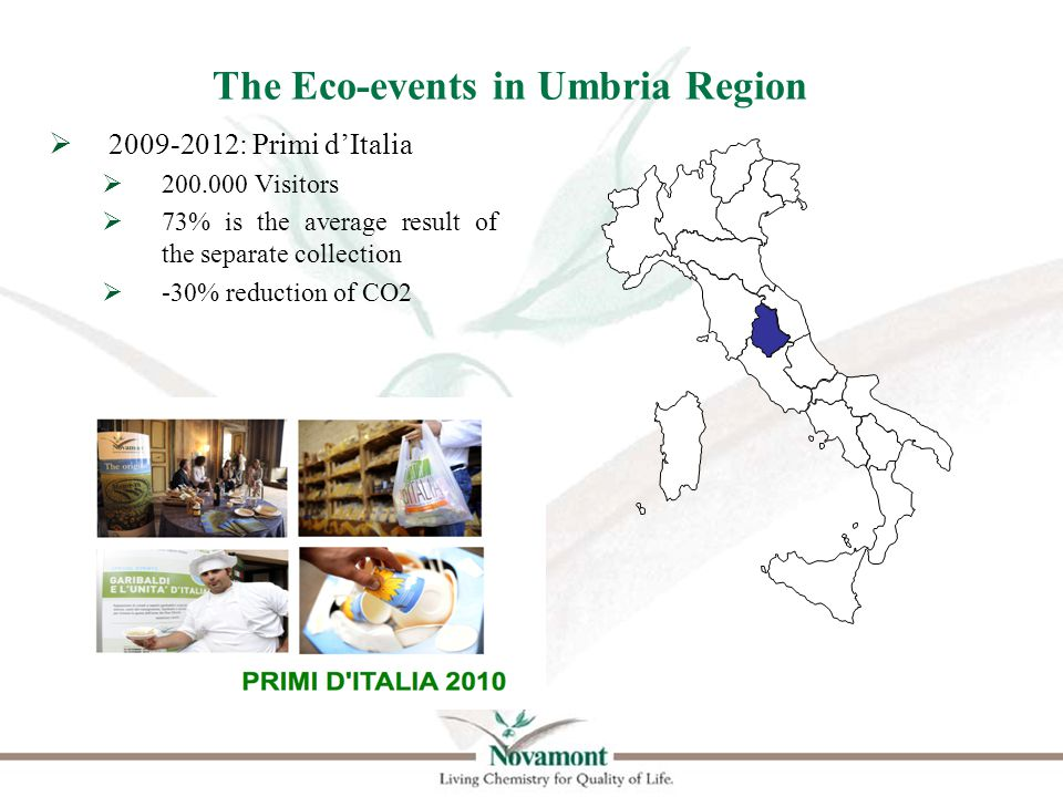 The Eco-events in Umbria Region  2009-2012: Primi d'Italia  200.000 Visitors  73% is the average result of the separate collection  -30% reduction of CO2
