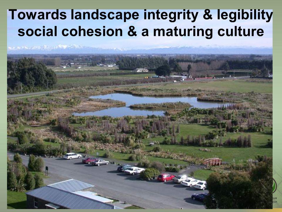 Towards landscape integrity & legibility social cohesion & a maturing culture