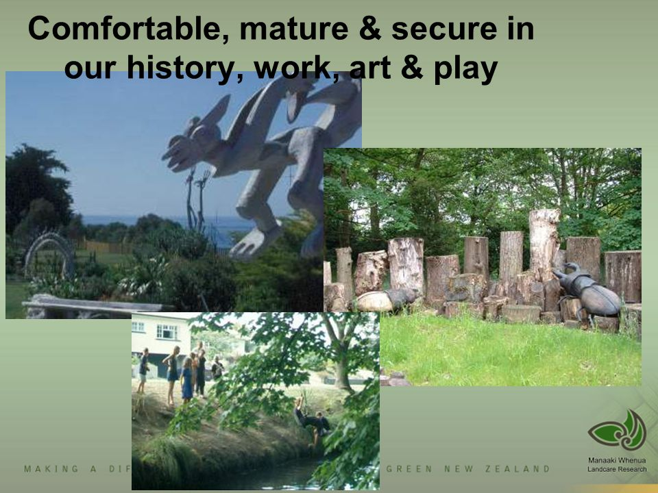Comfortable, mature & secure in our history, work, art & play