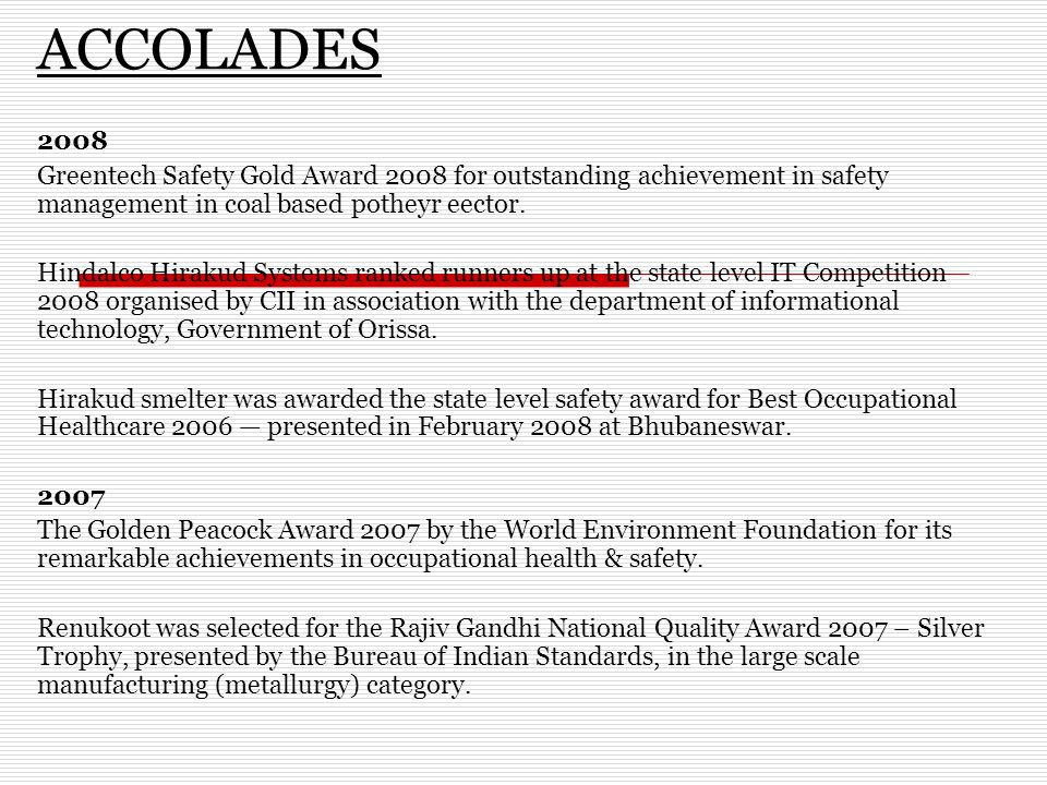 ACCOLADES 2008 Greentech Safety Gold Award 2008 for outstanding achievement in safety management in coal based potheyr eector.