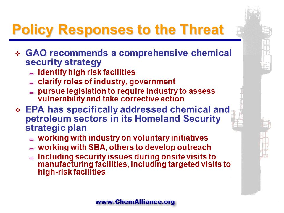 Policy Responses to the Threat  Department of Homeland Security ; December 17, 2003 Homeland Security Presidential Directive/Hspd-7 assigns infrastructure protection (including chemical sector) to DHS ; balance between DHS and EPA still in question  Legislative efforts ; Corzine (D – NJ) Bill (S.