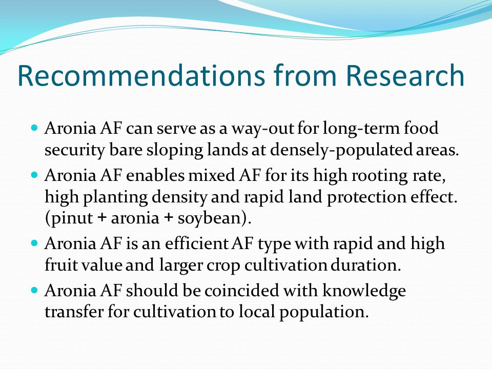 Recommendations from Research Aronia AF can serve as a way-out for long-term food security bare sloping lands at densely-populated areas.